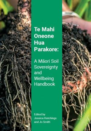 Te Mahi Oneone Hua Parakore: A Māori Soil Sovereignty and Wellbeing Handbook